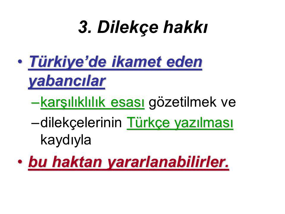 3. Dilekçe hakkı Türkiye'de ikamet eden yabancılar