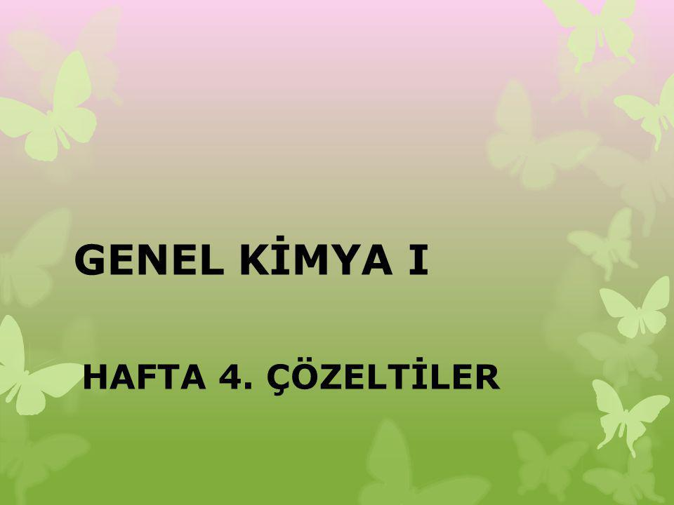 GENEL KİMYA I HAFTA 4. ÇÖZELTİLER