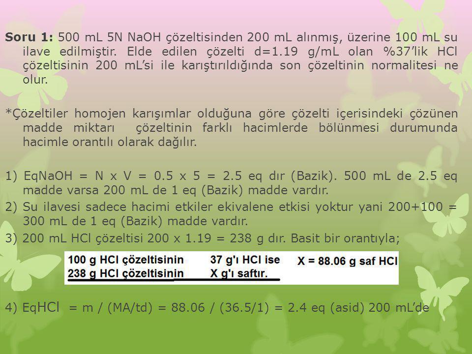 Soru 1: 500 mL 5N NaOH çözeltisinden 200 mL alınmış, üzerine 100 mL su ilave edilmiştir.