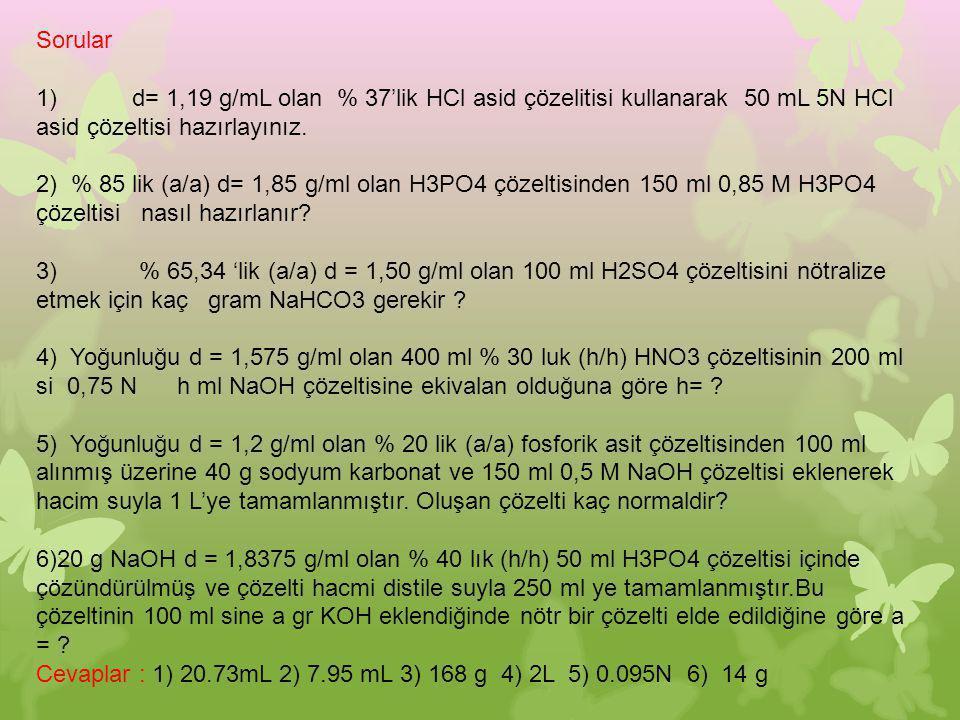 Sorular 1) d= 1,19 g/mL olan % 37'lik HCl asid çözelitisi kullanarak 50 mL 5N HCl asid çözeltisi hazırlayınız.