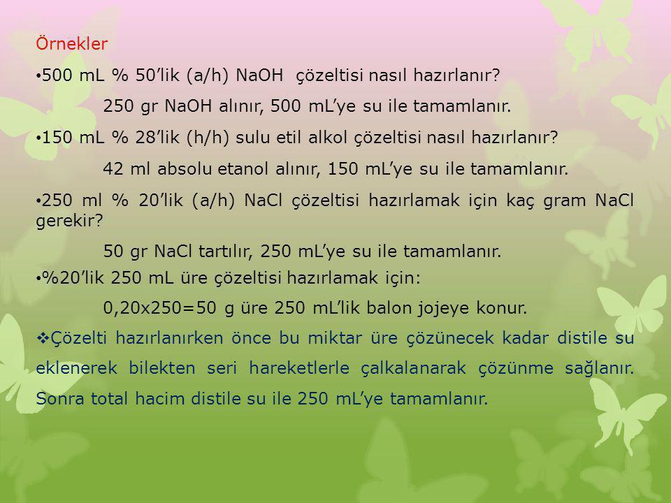 Örnekler 500 mL % 50'lik (a/h) NaOH çözeltisi nasıl hazırlanır 250 gr NaOH alınır, 500 mL'ye su ile tamamlanır.