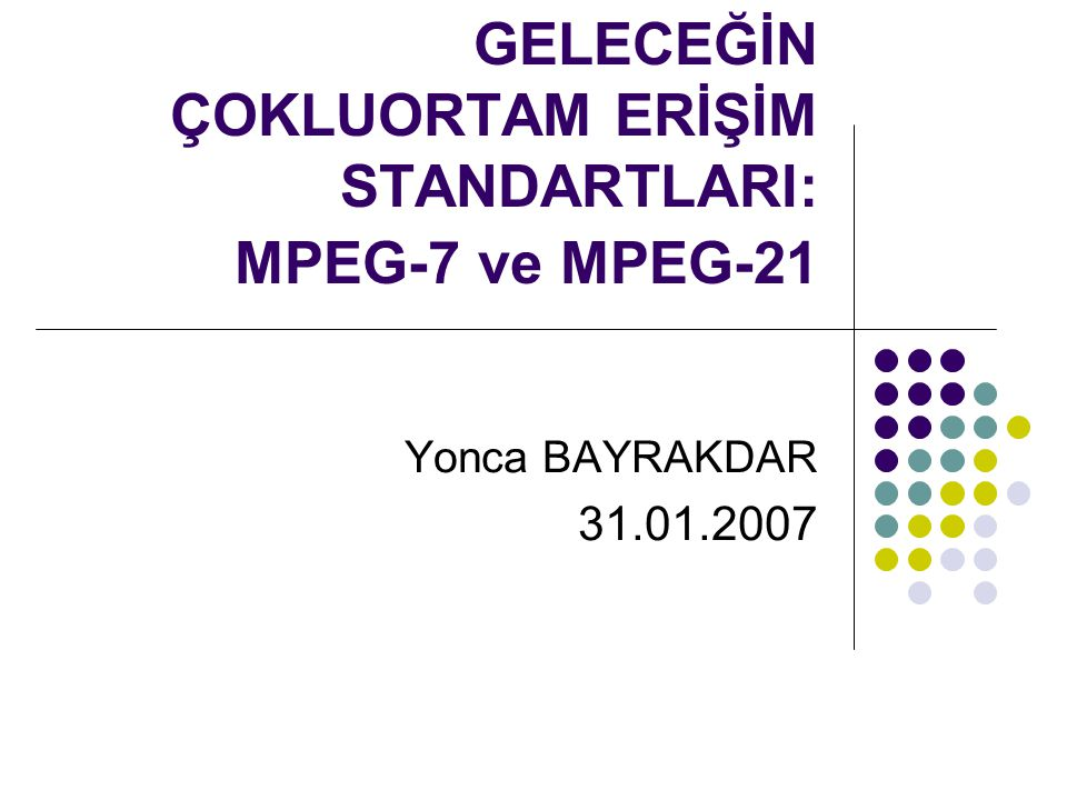 GELECEĞİN ÇOKLUORTAM ERİŞİM STANDARTLARI: MPEG-7 ve MPEG-21