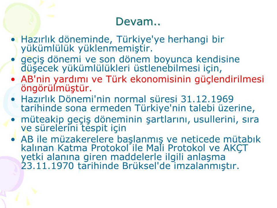 Devam.. Hazırlık döneminde, Türkiye ye herhangi bir yükümlülük yüklenmemiştir.