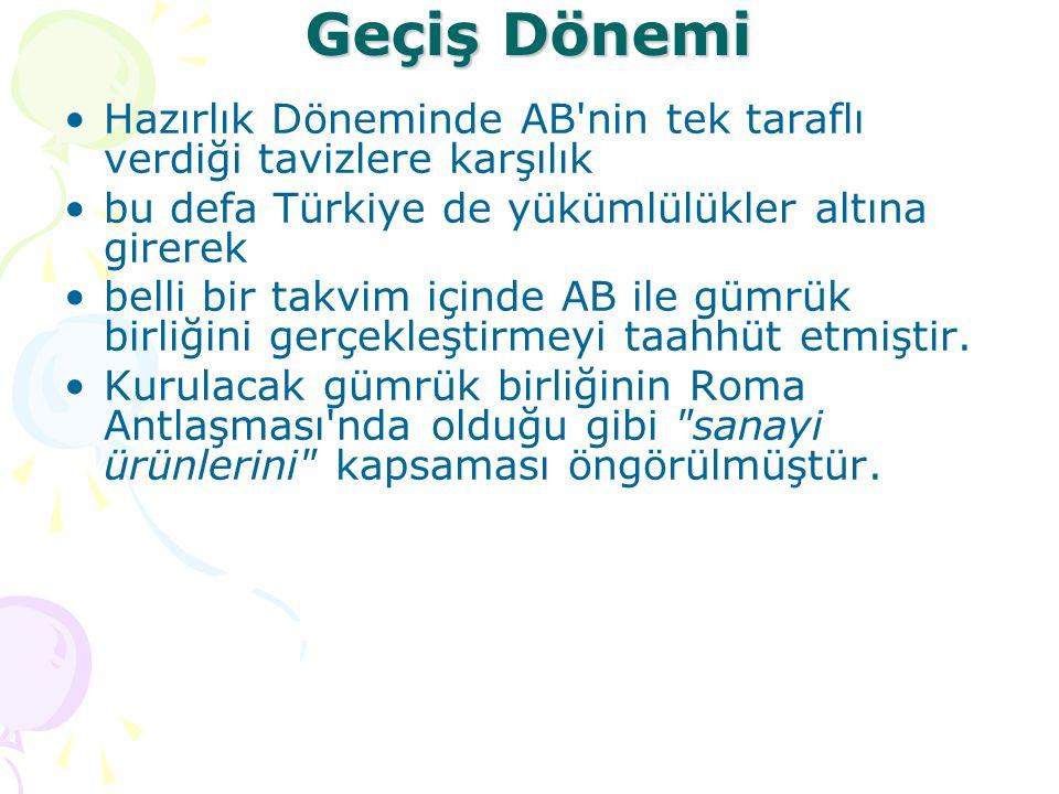 Geçiş Dönemi Hazırlık Döneminde AB nin tek taraflı verdiği tavizlere karşılık. bu defa Türkiye de yükümlülükler altına girerek.