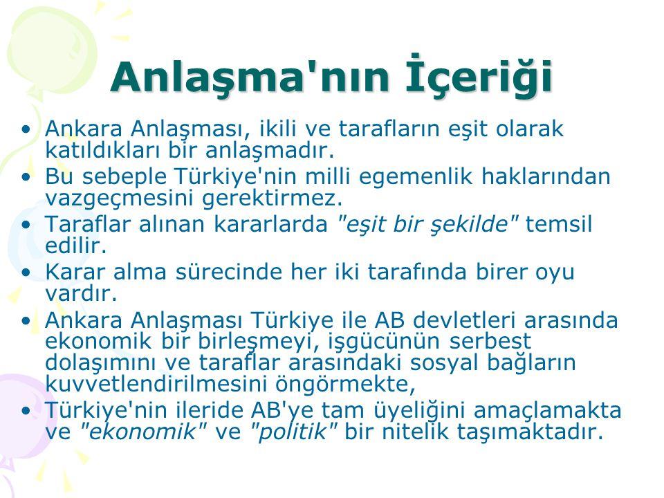 Anlaşma nın İçeriği Ankara Anlaşması, ikili ve tarafların eşit olarak katıldıkları bir anlaşmadır.