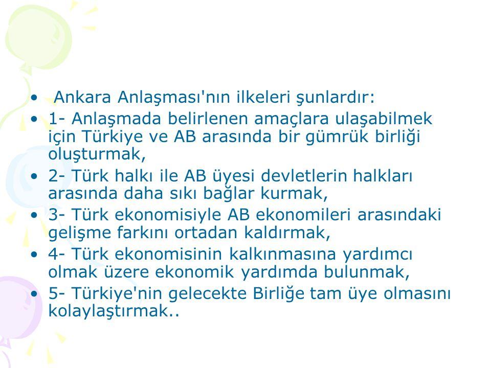 Ankara Anlaşması nın ilkeleri şunlardır: