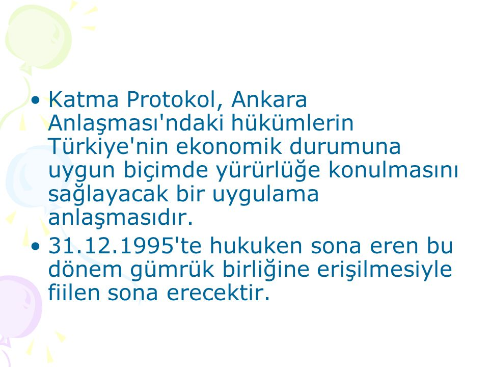 Katma Protokol, Ankara Anlaşması ndaki hükümlerin Türkiye nin ekonomik durumuna uygun biçimde yürürlüğe konulmasını sağlayacak bir uygulama anlaşmasıdır.