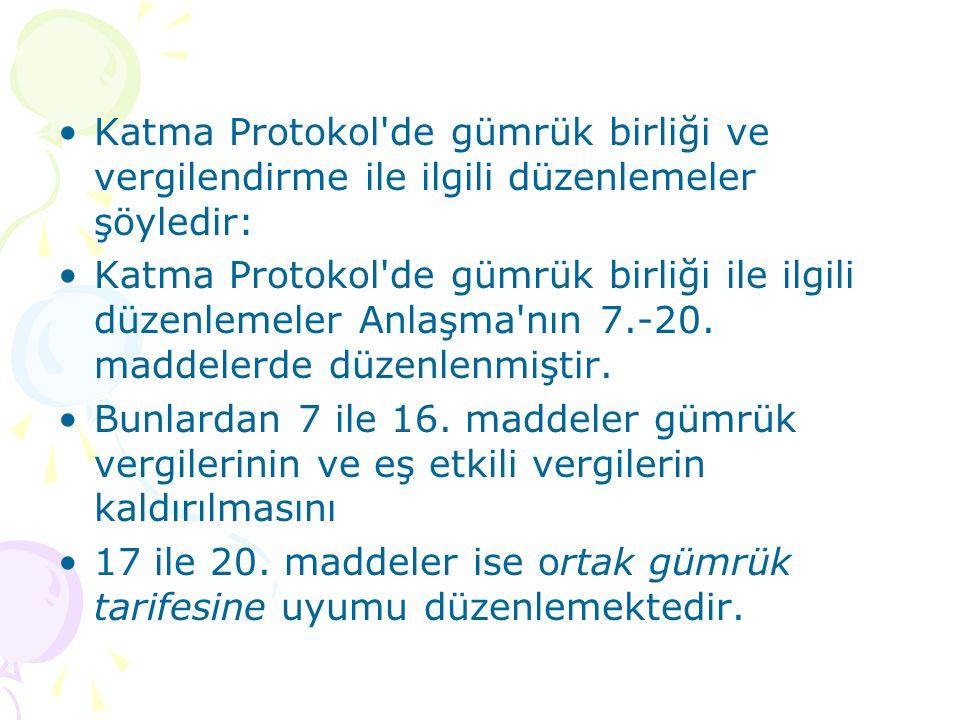Katma Protokol de gümrük birliği ve vergilendirme ile ilgili düzenlemeler şöyledir: