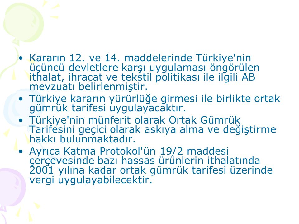 Kararın 12. ve 14. maddelerinde Türkiye nin üçüncü devletlere karşı uygulaması öngörülen ithalat, ihracat ve tekstil politikası ile ilgili AB mevzuatı belirlenmiştir.