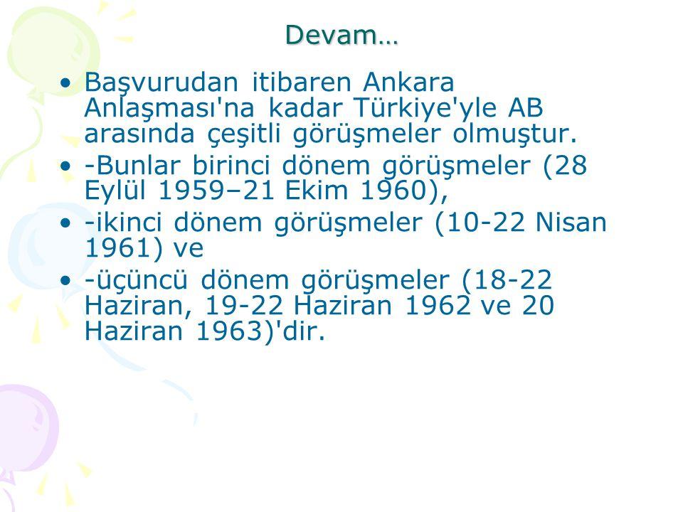 Devam… Başvurudan itibaren Ankara Anlaşması na kadar Türkiye yle AB arasında çeşitli görüşmeler olmuştur.