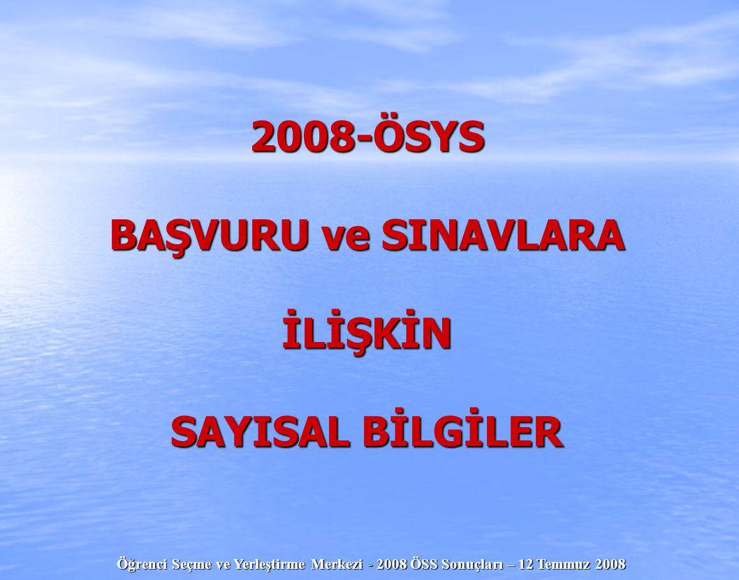 2008-ÖSYS BAŞVURU ve SINAVLARA İLİŞKİN SAYISAL BİLGİLER