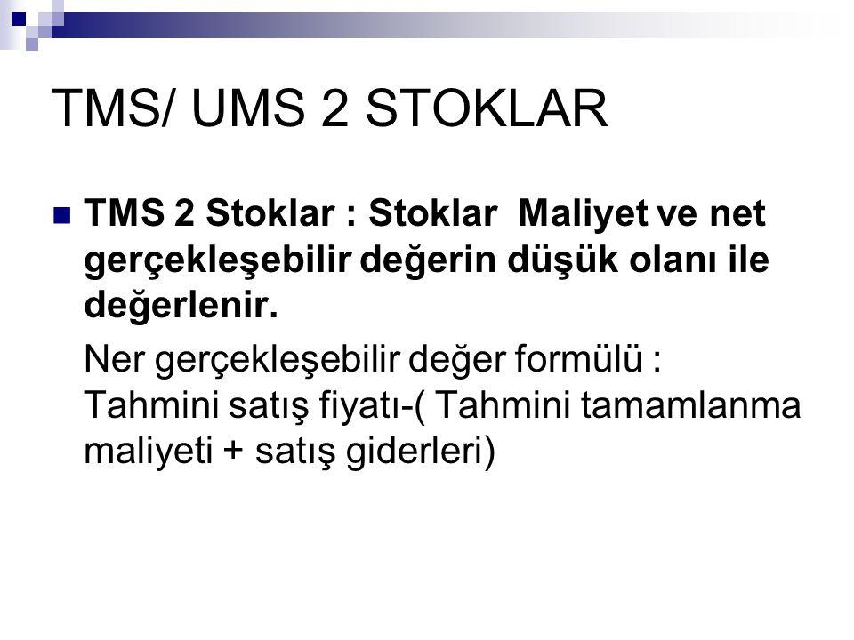 TMS/ UMS 2 STOKLAR TMS 2 Stoklar : Stoklar Maliyet ve net gerçekleşebilir değerin düşük olanı ile değerlenir.