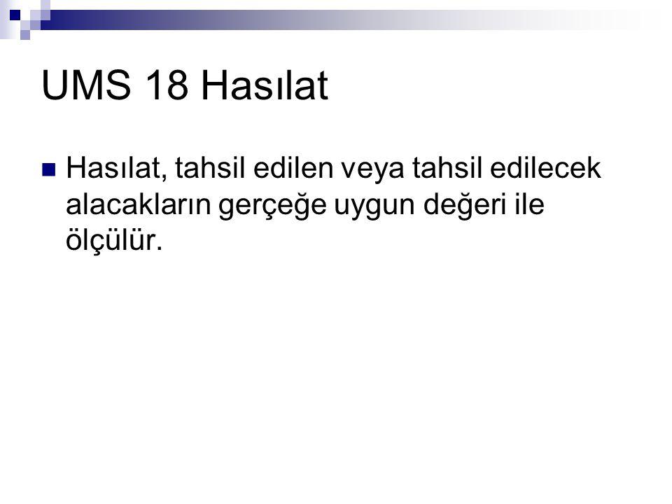 UMS 18 Hasılat Hasılat, tahsil edilen veya tahsil edilecek alacakların gerçeğe uygun değeri ile ölçülür.
