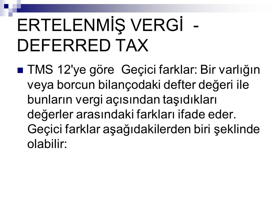 ERTELENMİŞ VERGİ -DEFERRED TAX