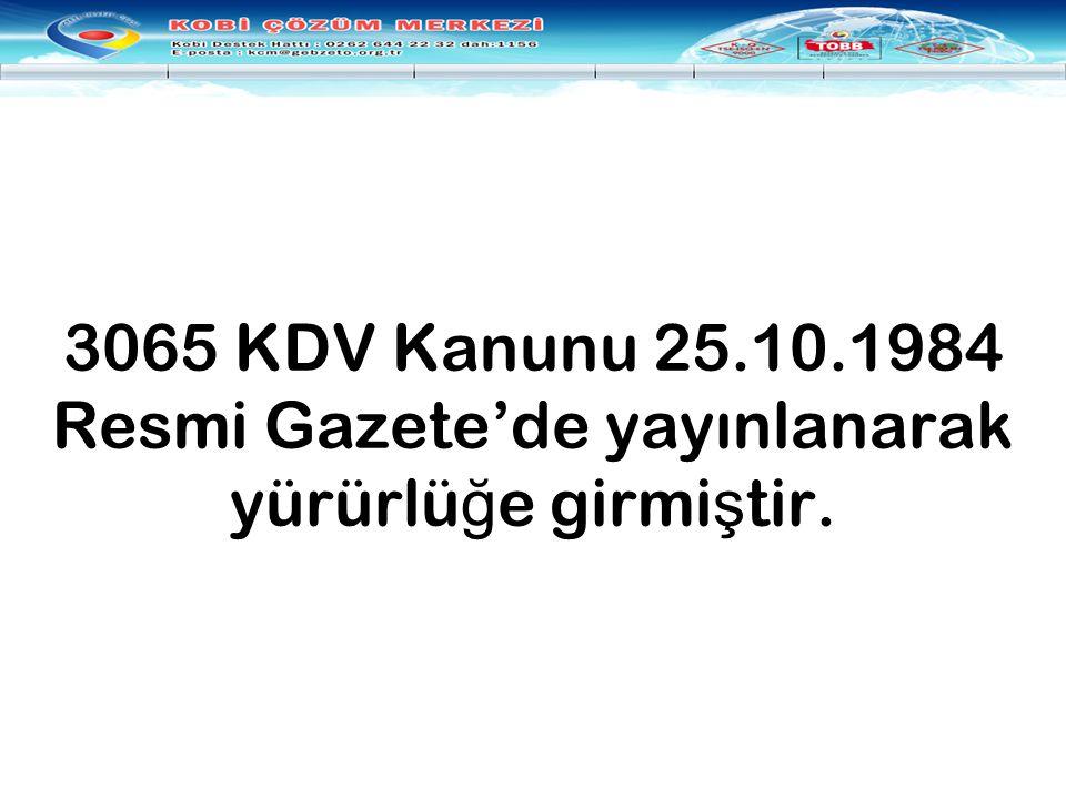 3065 KDV Kanunu 25.10.1984 Resmi Gazete'de yayınlanarak yürürlüğe girmiştir.