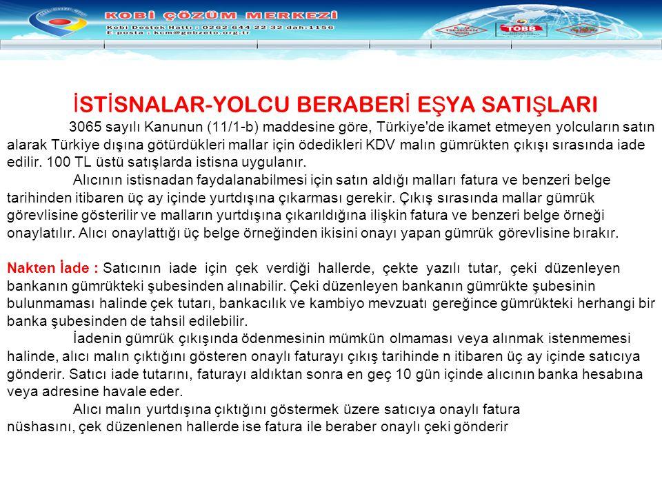 İSTİSNALAR-YOLCU BERABERİ EŞYA SATIŞLARI 3065 sayılı Kanunun (11/1-b) maddesine göre, Türkiye de ikamet etmeyen yolcuların satın alarak Türkiye dışına götürdükleri mallar için ödedikleri KDV malın gümrükten çıkışı sırasında iade edilir.