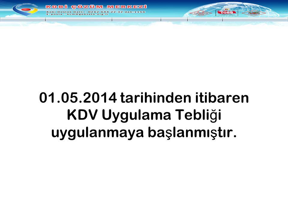 01.05.2014 tarihinden itibaren KDV Uygulama Tebliği uygulanmaya başlanmıştır.