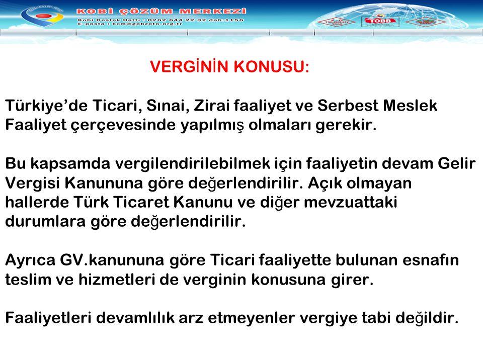 VERGİNİN KONUSU: Türkiye'de Ticari, Sınai, Zirai faaliyet ve Serbest Meslek Faaliyet çerçevesinde yapılmış olmaları gerekir.
