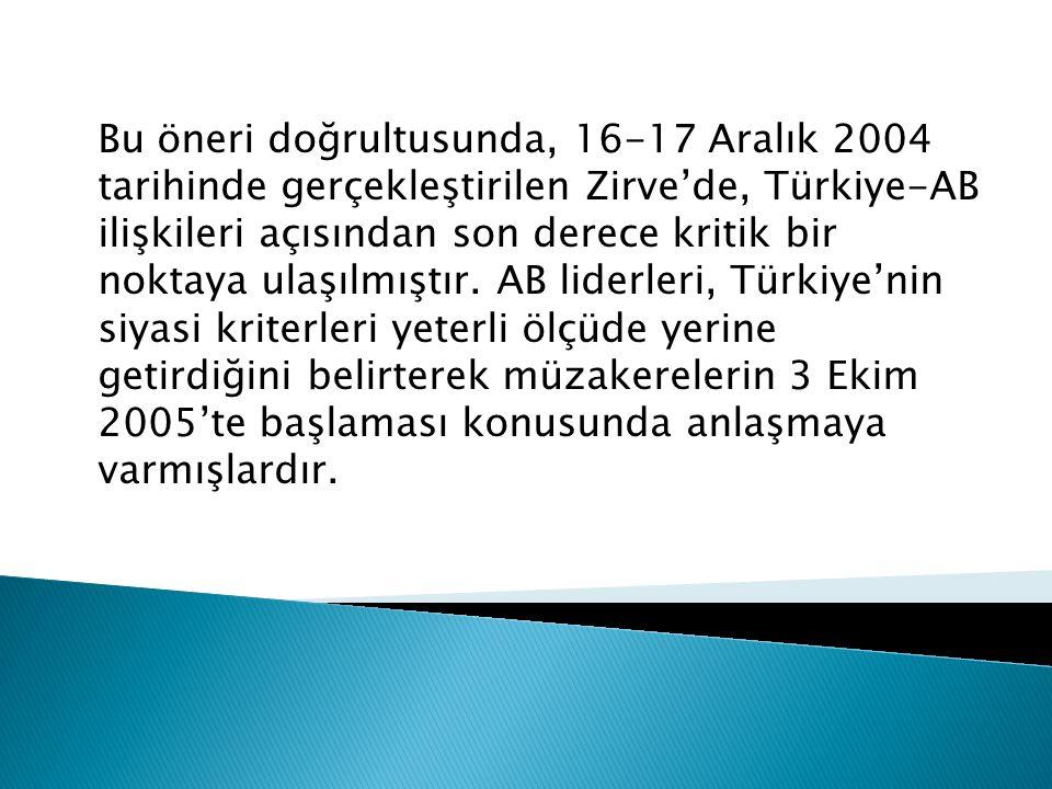 Bu öneri doğrultusunda, 16-17 Aralık 2004 tarihinde gerçekleştirilen Zirve'de, Türkiye-AB ilişkileri açısından son derece kritik bir noktaya ulaşılmıştır.