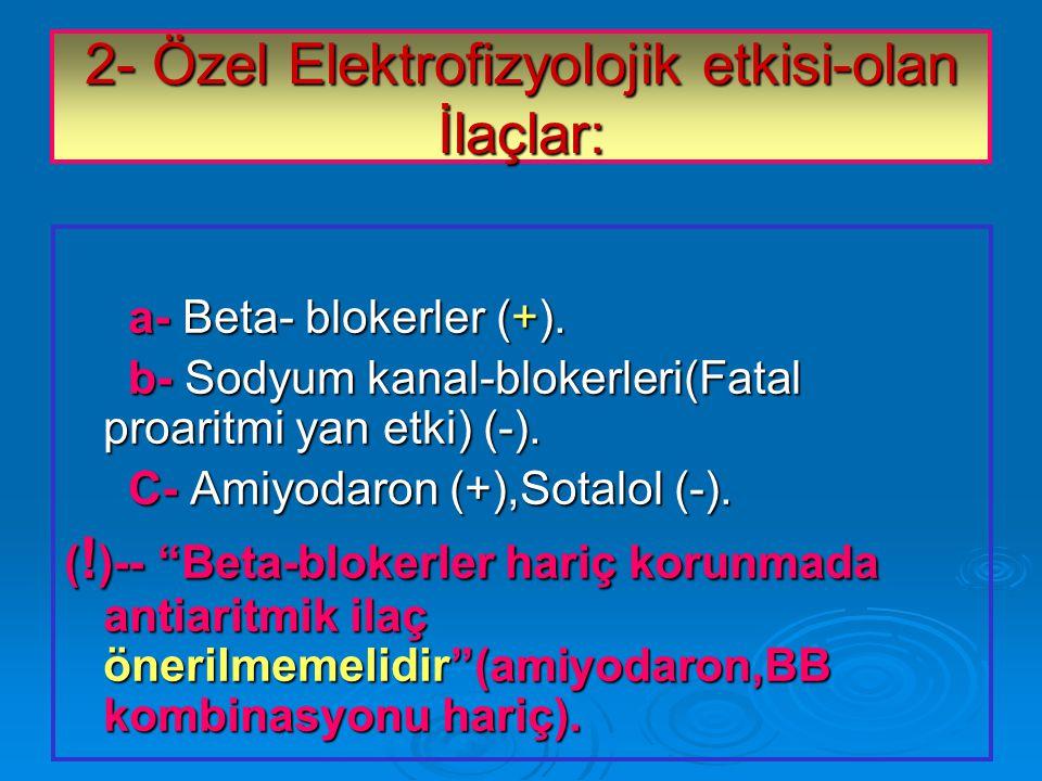 2- Özel Elektrofizyolojik etkisi-olan İlaçlar: