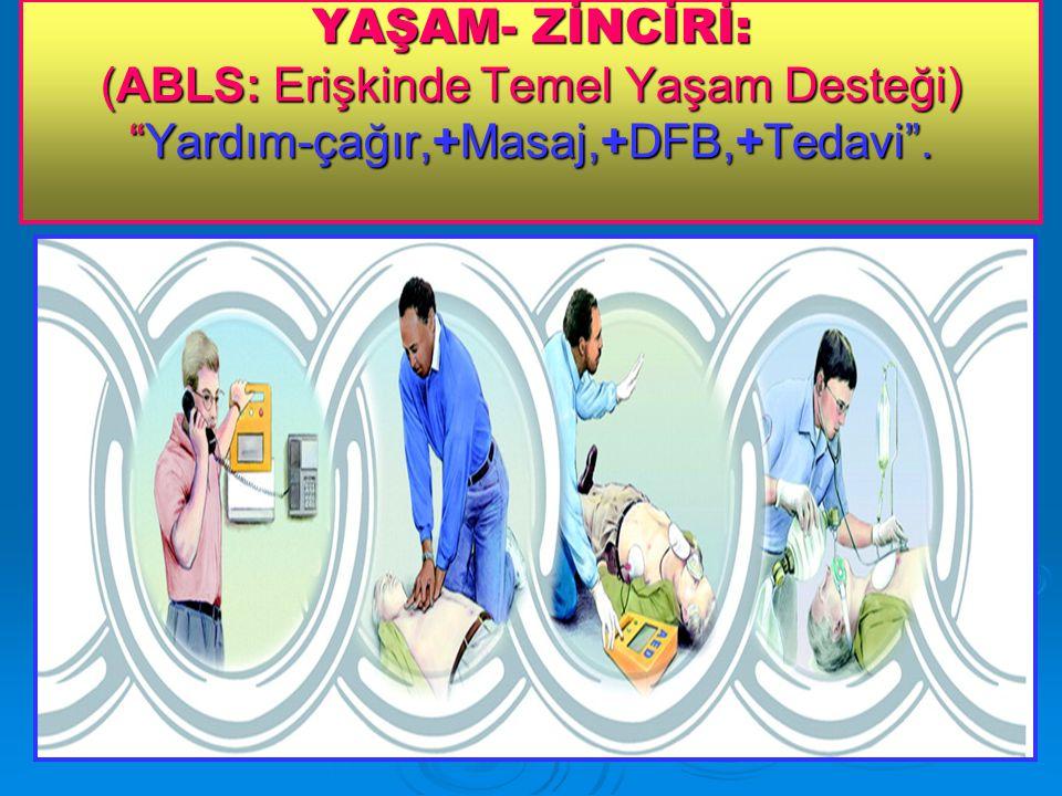 YAŞAM- ZİNCİRİ: (ABLS: Erişkinde Temel Yaşam Desteği) Yardım-çağır,+Masaj,+DFB,+Tedavi .