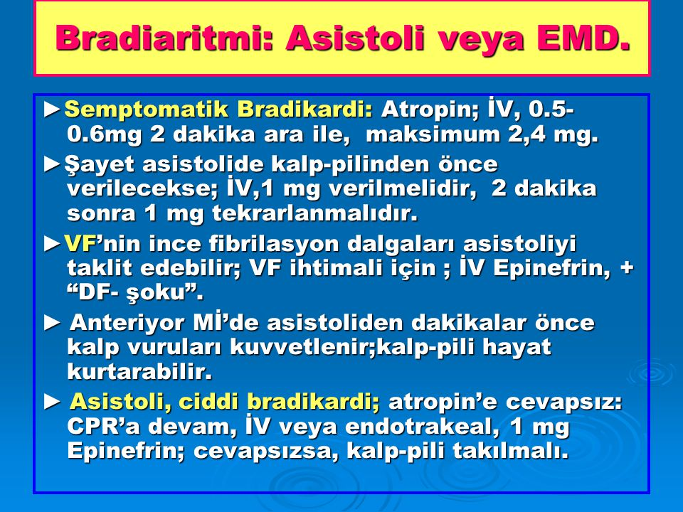 Bradiaritmi: Asistoli veya EMD.