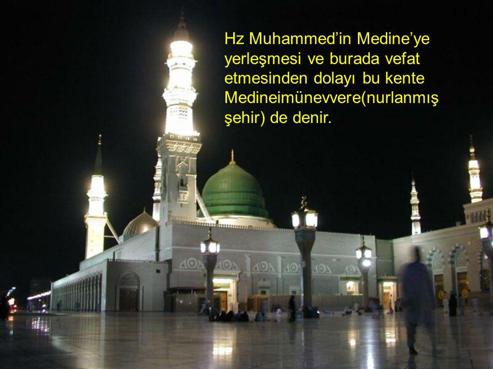 Hz Muhammed'in Medine'ye yerleşmesi ve burada vefat etmesinden dolayı bu kente Medineimünevvere(nurlanmış şehir) de denir.