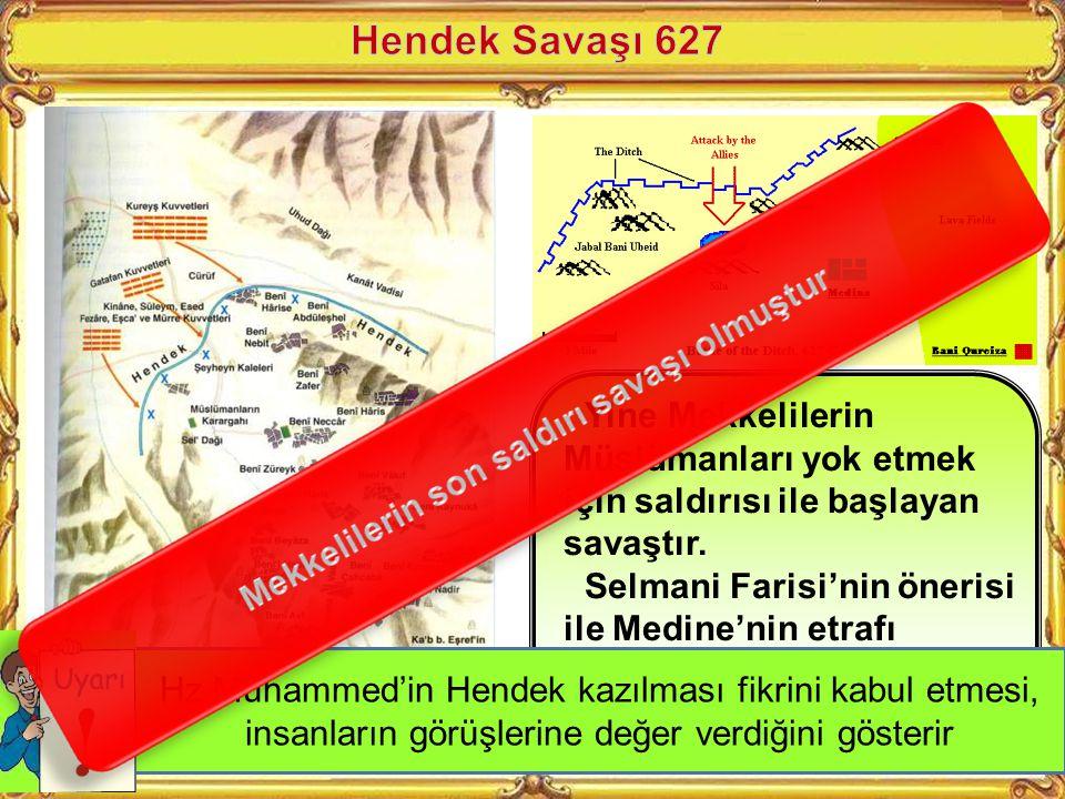 Hendek Savaşı 627 Yine Mekkelilerin Müslümanları yok etmek için saldırısı ile başlayan savaştır.