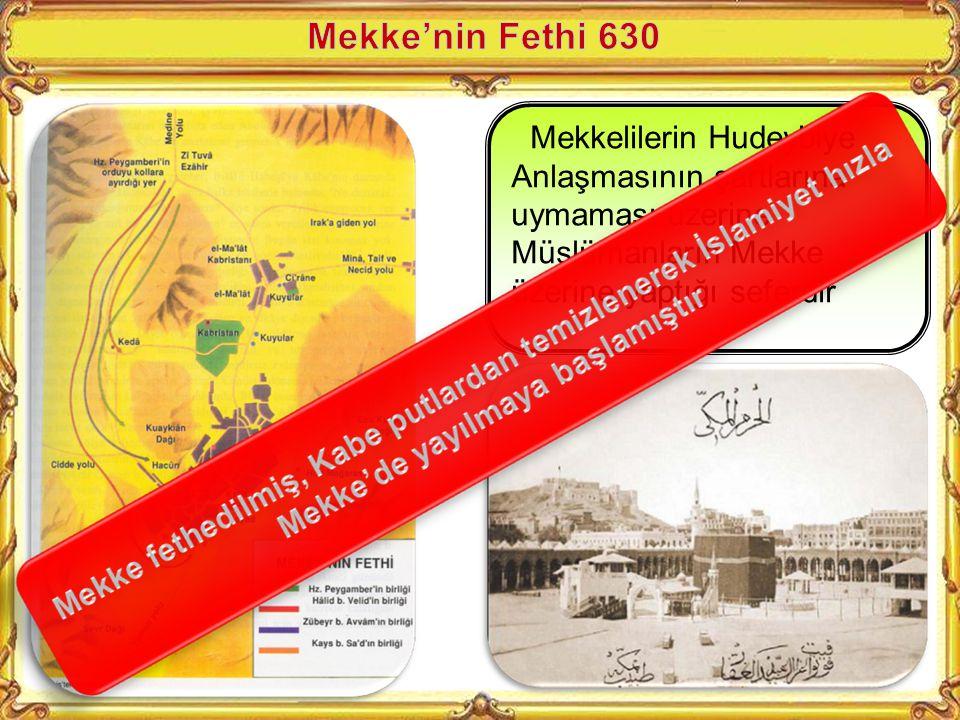 Mekke'nin Fethi 630 Mekkelilerin Hudeybiye Anlaşmasının şartlarına uymaması üzerine Müslümanların Mekke üzerine yaptığı seferdir.