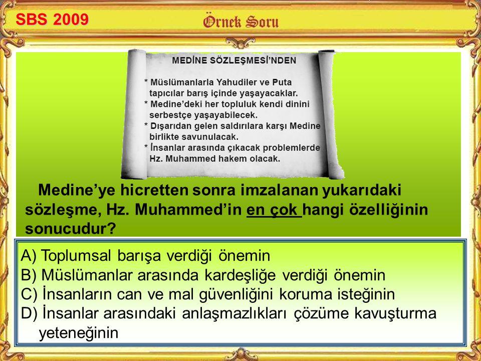 SBS 2009 Medine'ye hicretten sonra imzalanan yukarıdaki sözleşme, Hz. Muhammed'in en çok hangi özelliğinin sonucudur