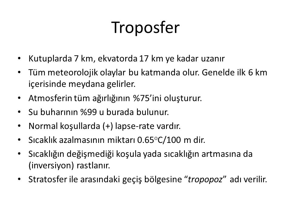 Troposfer Kutuplarda 7 km, ekvatorda 17 km ye kadar uzanır
