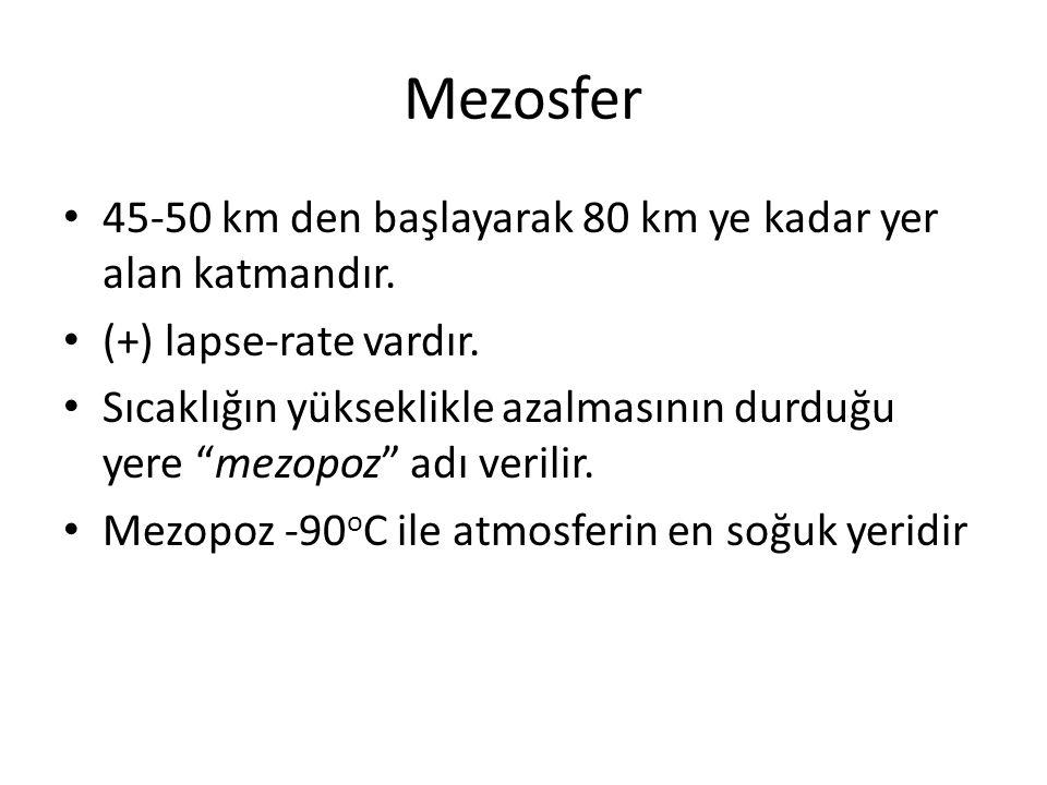 Mezosfer 45-50 km den başlayarak 80 km ye kadar yer alan katmandır.