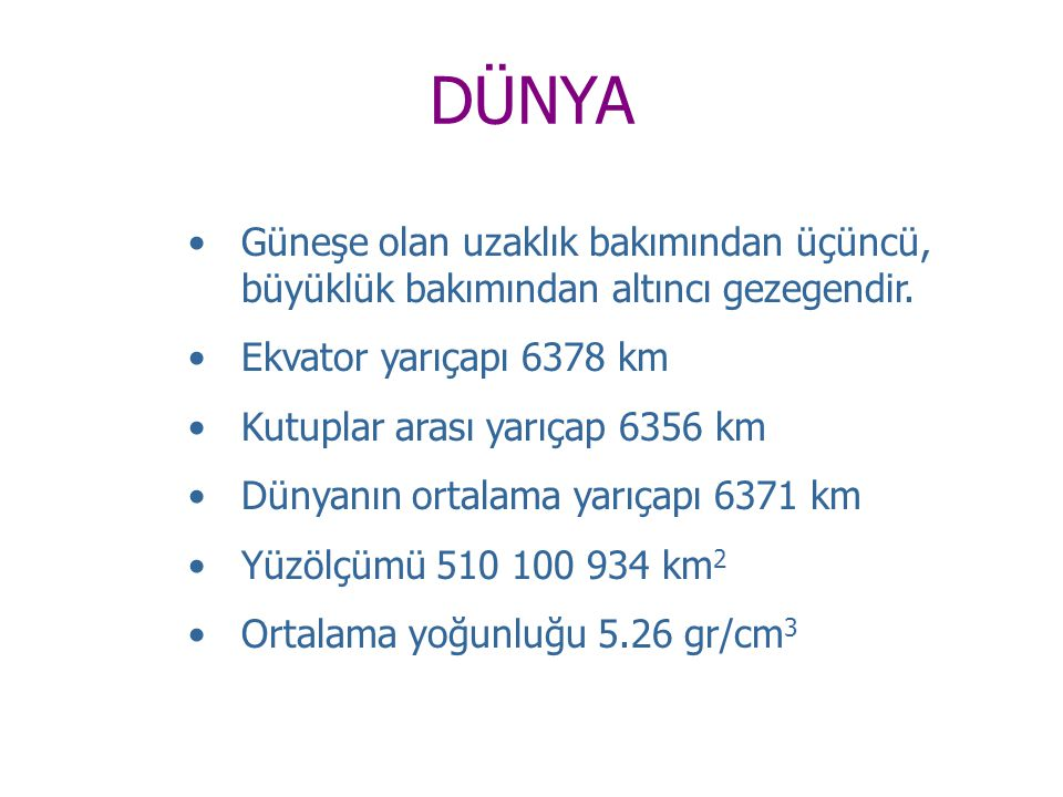 DÜNYA Güneşe olan uzaklık bakımından üçüncü, büyüklük bakımından altıncı gezegendir. Ekvator yarıçapı 6378 km.