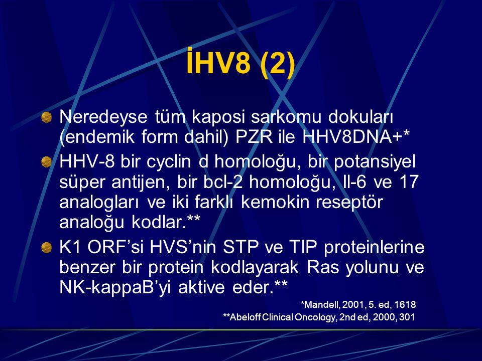İHV8 (2) Neredeyse tüm kaposi sarkomu dokuları (endemik form dahil) PZR ile HHV8DNA+*