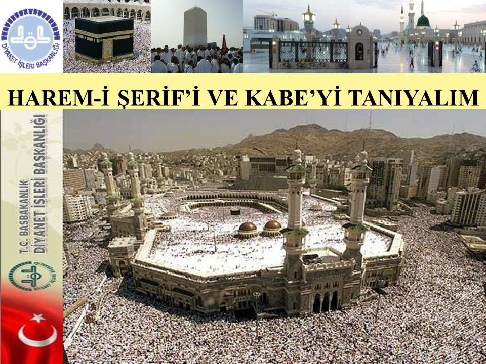 HAREM-İ ŞERİF'İ VE KABE'Yİ TANIYALIM