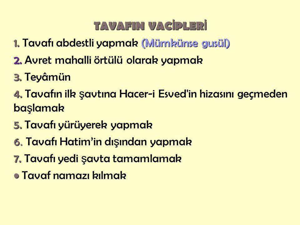 TAVAFIN VACİPLERİ 1. Tavafı abdestli yapmak (Mümkünse gusül) 2