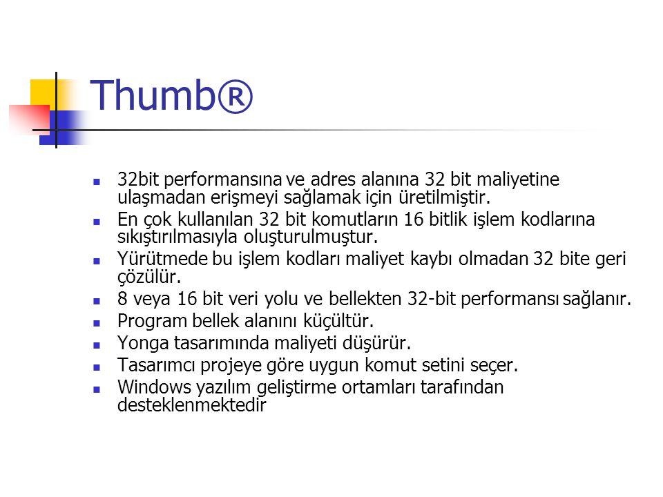 Thumb® 32bit performansına ve adres alanına 32 bit maliyetine ulaşmadan erişmeyi sağlamak için üretilmiştir.
