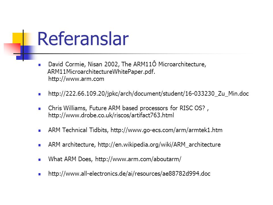 Referanslar David Cormie, Nisan 2002, The ARM11Ô Microarchitecture,