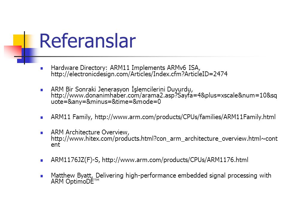 Referanslar Hardware Directory: ARM11 Implements ARMv6 ISA, http://electronicdesign.com/Articles/Index.cfm ArticleID=2474.