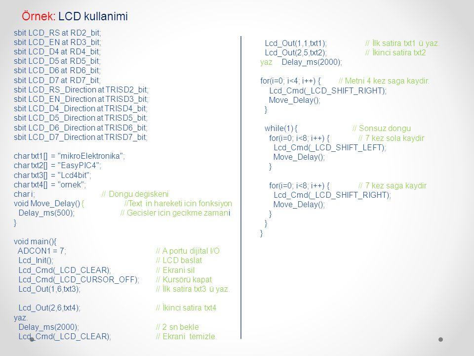 Örnek: LCD kullanimi sbit LCD_RS at RD2_bit; sbit LCD_EN at RD3_bit;