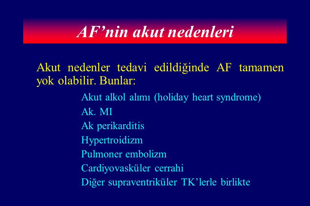 AF'nin akut nedenleri Akut nedenler tedavi edildiğinde AF tamamen yok olabilir. Bunlar: Akut alkol alımı (holiday heart syndrome)