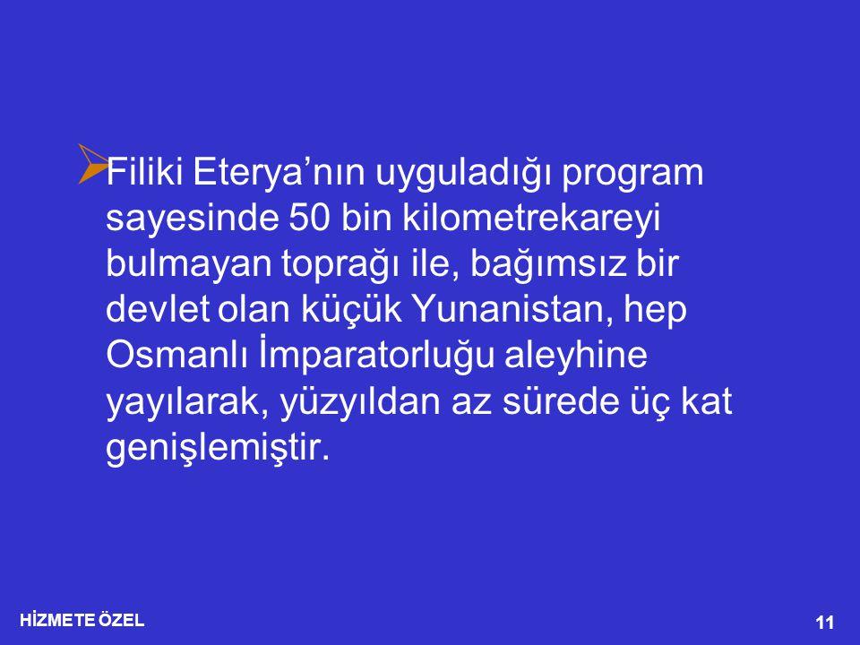 Filiki Eterya'nın uyguladığı program sayesinde 50 bin kilometrekareyi bulmayan toprağı ile, bağımsız bir devlet olan küçük Yunanistan, hep Osmanlı İmparatorluğu aleyhine yayılarak, yüzyıldan az sürede üç kat genişlemiştir.