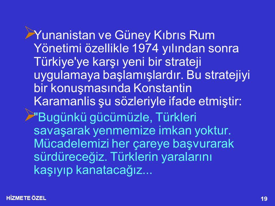Yunanistan ve Güney Kıbrıs Rum Yönetimi özellikle 1974 yılından sonra Türkiye ye karşı yeni bir strateji uygulamaya başlamışlardır. Bu stratejiyi bir konuşmasında Konstantin Karamanlis şu sözleriyle ifade etmiştir:
