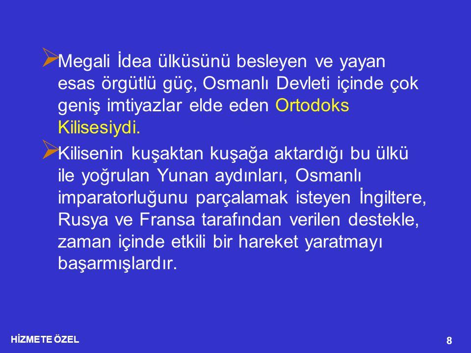 Megali İdea ülküsünü besleyen ve yayan esas örgütlü güç, Osmanlı Devleti içinde çok geniş imtiyazlar elde eden Ortodoks Kilisesiydi.