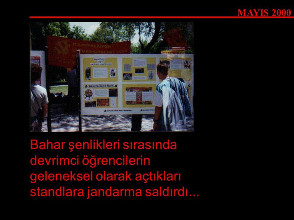 MAYIS 2000 Bahar şenlikleri sırasında devrimci öğrencilerin geleneksel olarak açtıkları standlara jandarma saldırdı...