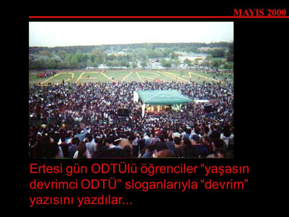 MAYIS 2000 Ertesi gün ODTÜlü öğrenciler yaşasın devrimci ODTÜ sloganlarıyla devrim yazısını yazdılar...