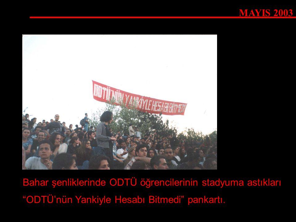 MAYIS 2003 Bahar şenliklerinde ODTÜ öğrencilerinin stadyuma astıkları.