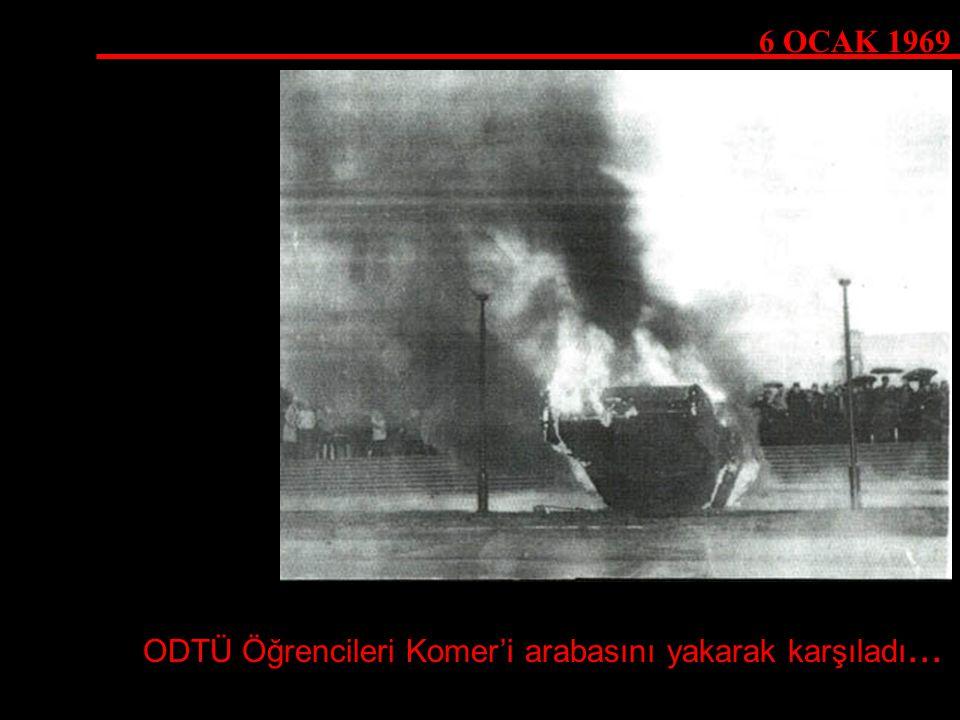 6 OCAK 1969 ODTÜ Öğrencileri Komer'i arabasını yakarak karşıladı...