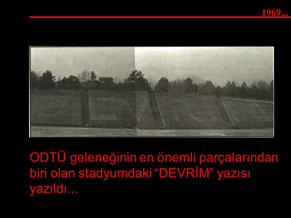 1969... ODTÜ geleneğinin en önemli parçalarından biri olan stadyumdaki DEVRİM yazısı yazıldı...
