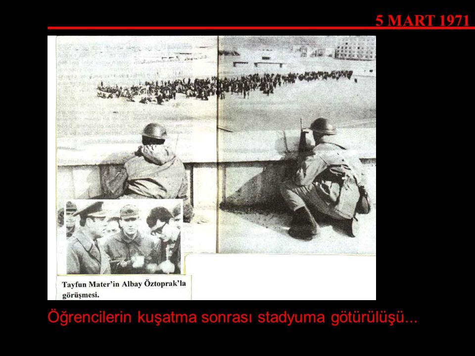 5 MART 1971 Öğrencilerin kuşatma sonrası stadyuma götürülüşü...
